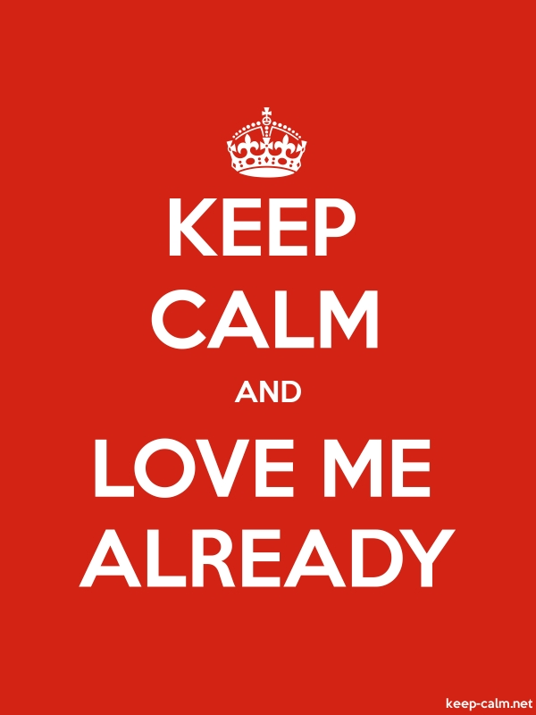 KEEP CALM AND LOVE ME ALREADY - white/red - Default (600x800)