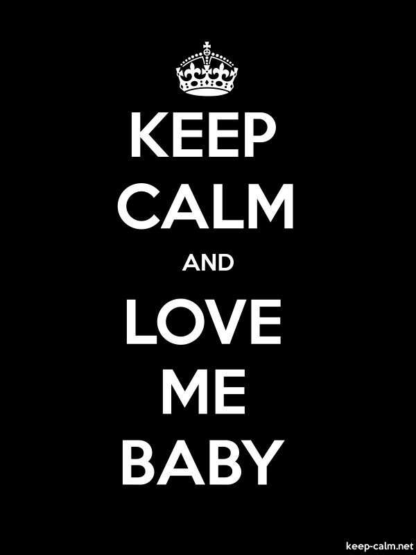 KEEP CALM AND LOVE ME BABY - white/black - Default (600x800)