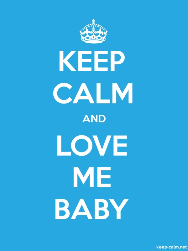 KEEP CALM AND LOVE ME BABY - white/blue - Default (600x800)