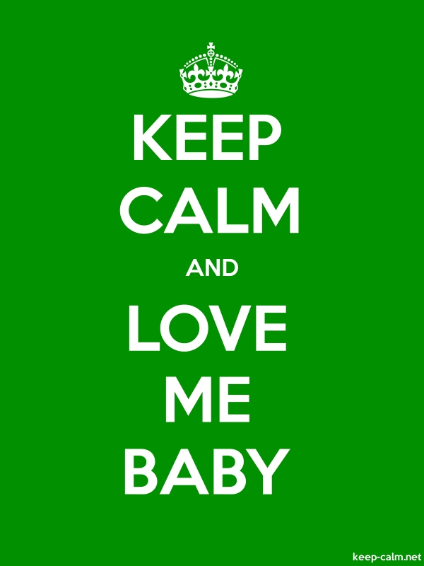 KEEP CALM AND LOVE ME BABY - white/green - Default (600x800)