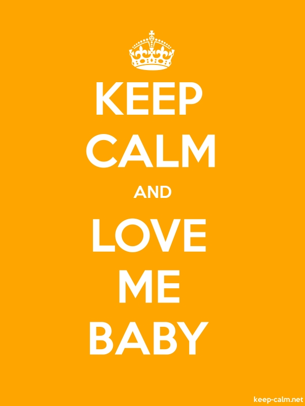 KEEP CALM AND LOVE ME BABY - white/orange - Default (600x800)