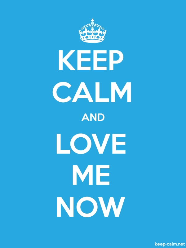 KEEP CALM AND LOVE ME NOW - white/blue - Default (600x800)