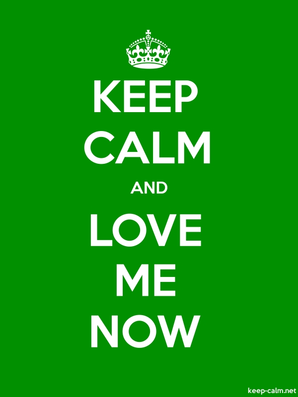 KEEP CALM AND LOVE ME NOW - white/green - Default (600x800)