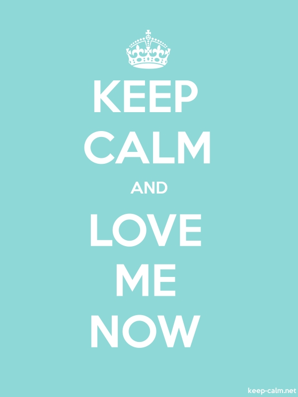 KEEP CALM AND LOVE ME NOW - white/lightblue - Default (600x800)