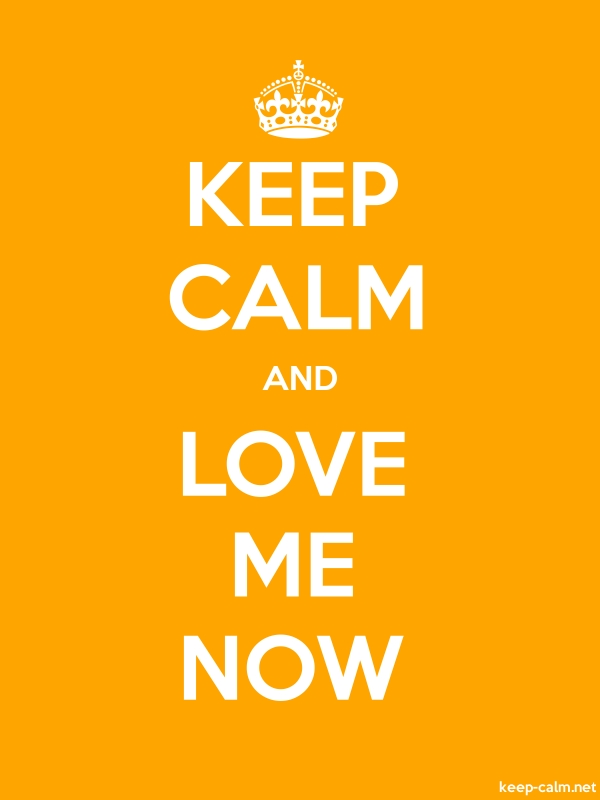 KEEP CALM AND LOVE ME NOW - white/orange - Default (600x800)