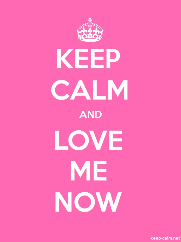 KEEP CALM AND LOVE ME NOW - white/pink - Default (600x800)