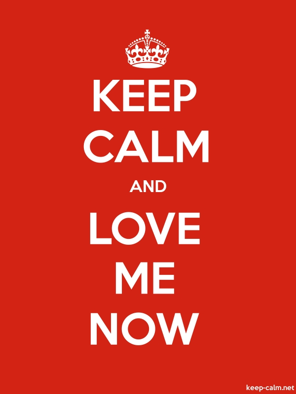 KEEP CALM AND LOVE ME NOW - white/red - Default (600x800)