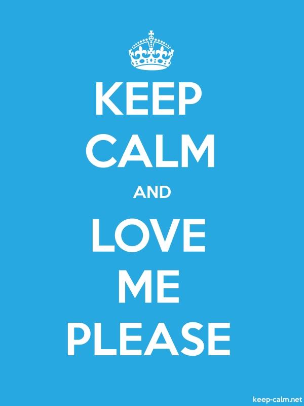 KEEP CALM AND LOVE ME PLEASE - white/blue - Default (600x800)