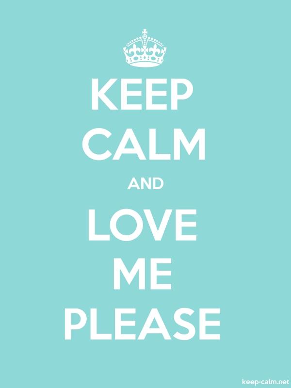 KEEP CALM AND LOVE ME PLEASE - white/lightblue - Default (600x800)