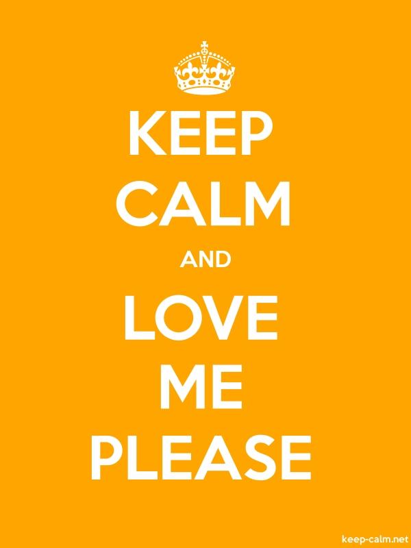 KEEP CALM AND LOVE ME PLEASE - white/orange - Default (600x800)