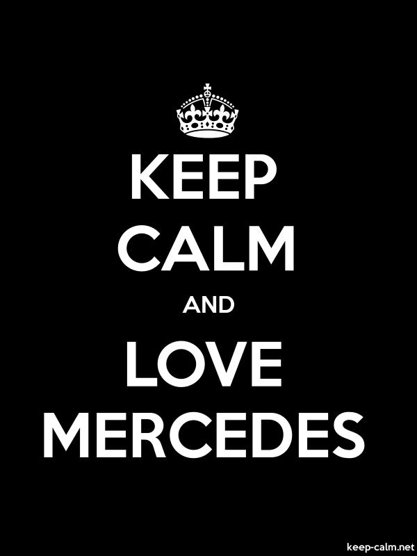 KEEP CALM AND LOVE MERCEDES - white/black - Default (600x800)