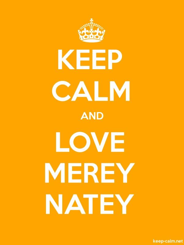 KEEP CALM AND LOVE MEREY NATEY - white/orange - Default (600x800)