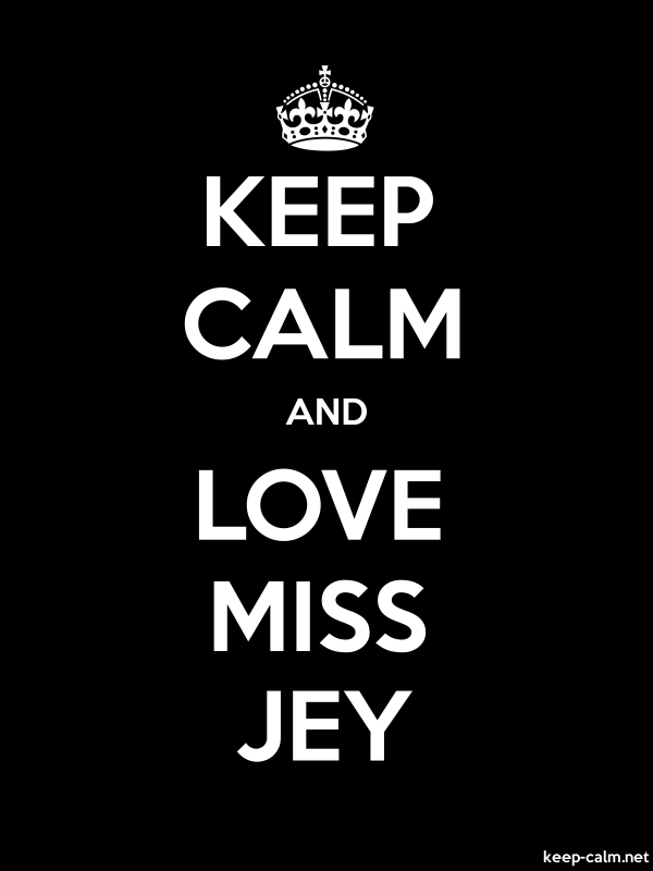 KEEP CALM AND LOVE MISS JEY - white/black - Default (600x800)