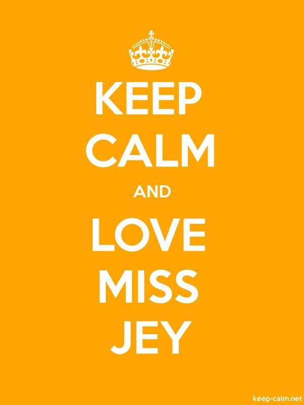 KEEP CALM AND LOVE MISS JEY - white/orange - Default (600x800)