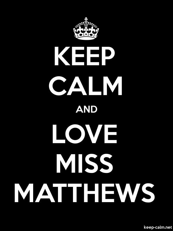 KEEP CALM AND LOVE MISS MATTHEWS - white/black - Default (600x800)
