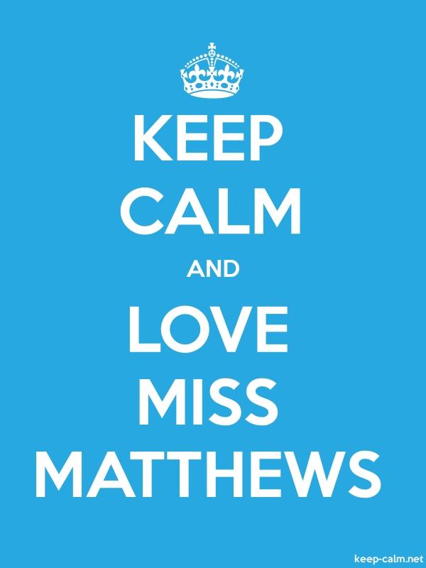 KEEP CALM AND LOVE MISS MATTHEWS - white/blue - Default (600x800)