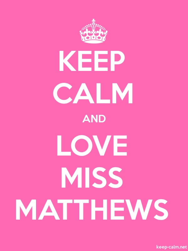 KEEP CALM AND LOVE MISS MATTHEWS - white/pink - Default (600x800)