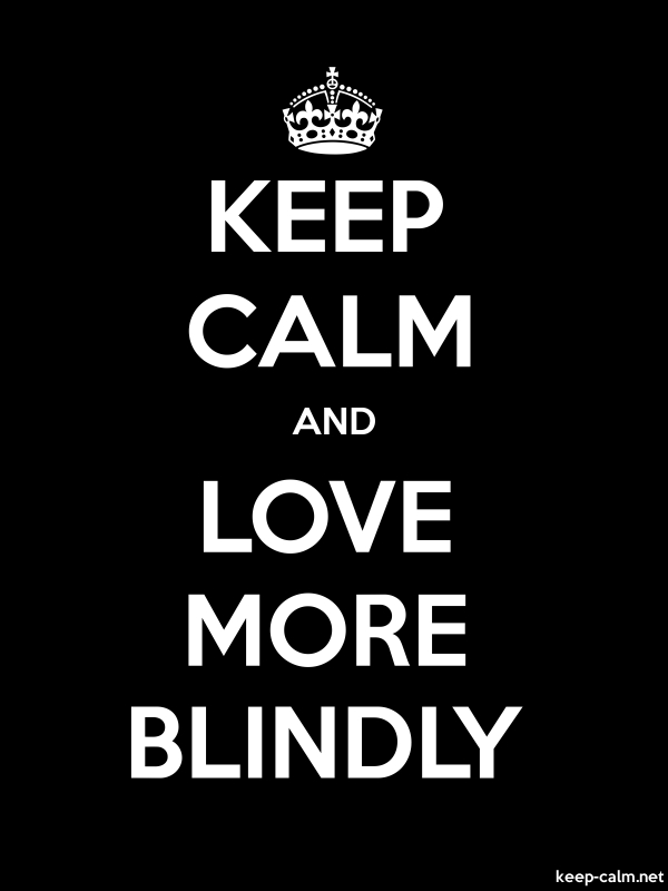 KEEP CALM AND LOVE MORE BLINDLY - white/black - Default (600x800)