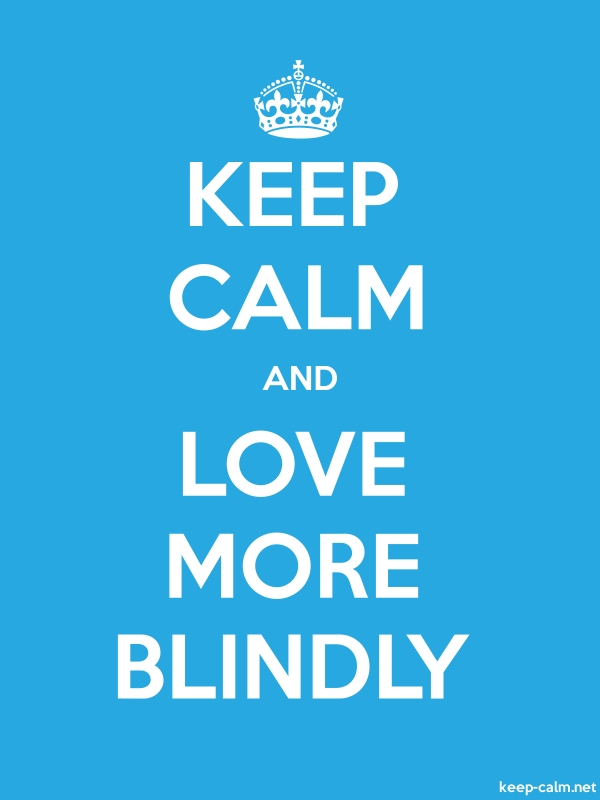 KEEP CALM AND LOVE MORE BLINDLY - white/blue - Default (600x800)