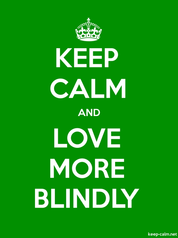 KEEP CALM AND LOVE MORE BLINDLY - white/green - Default (600x800)