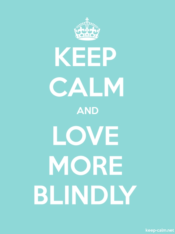 KEEP CALM AND LOVE MORE BLINDLY - white/lightblue - Default (600x800)