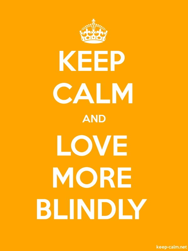 KEEP CALM AND LOVE MORE BLINDLY - white/orange - Default (600x800)