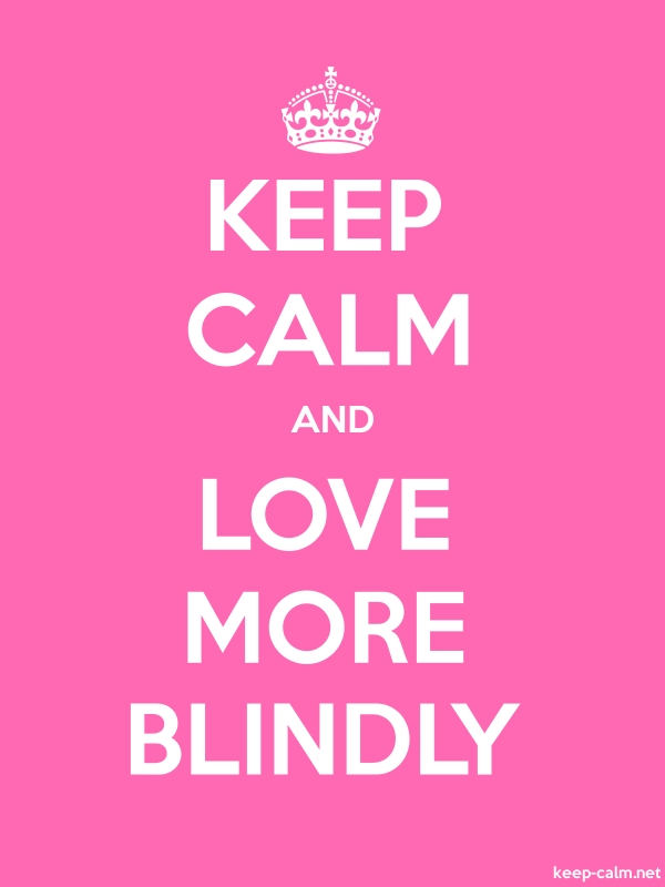 KEEP CALM AND LOVE MORE BLINDLY - white/pink - Default (600x800)