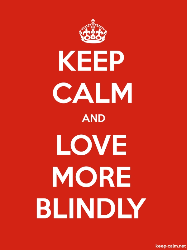 KEEP CALM AND LOVE MORE BLINDLY - white/red - Default (600x800)