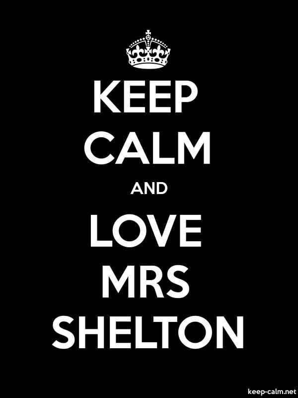 KEEP CALM AND LOVE MRS SHELTON - white/black - Default (600x800)