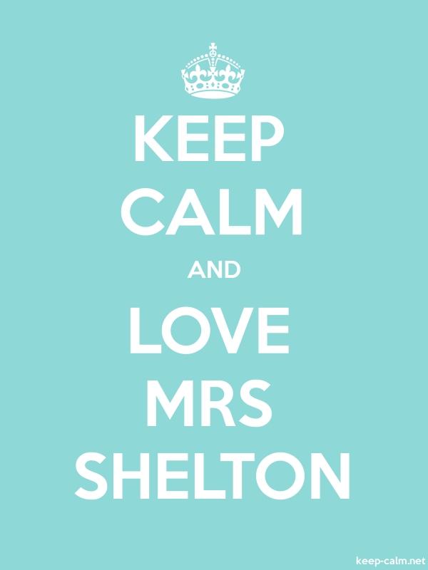 KEEP CALM AND LOVE MRS SHELTON - white/lightblue - Default (600x800)