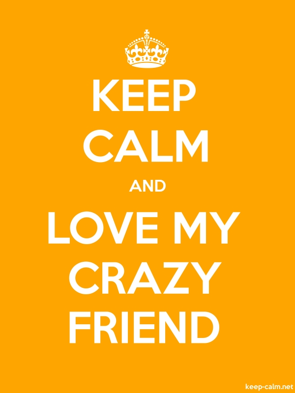 KEEP CALM AND LOVE MY CRAZY FRIEND - white/orange - Default (600x800)