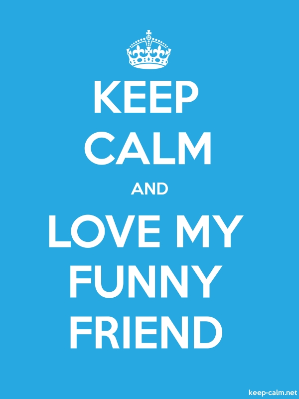 KEEP CALM AND LOVE MY FUNNY FRIEND - white/blue - Default (600x800)