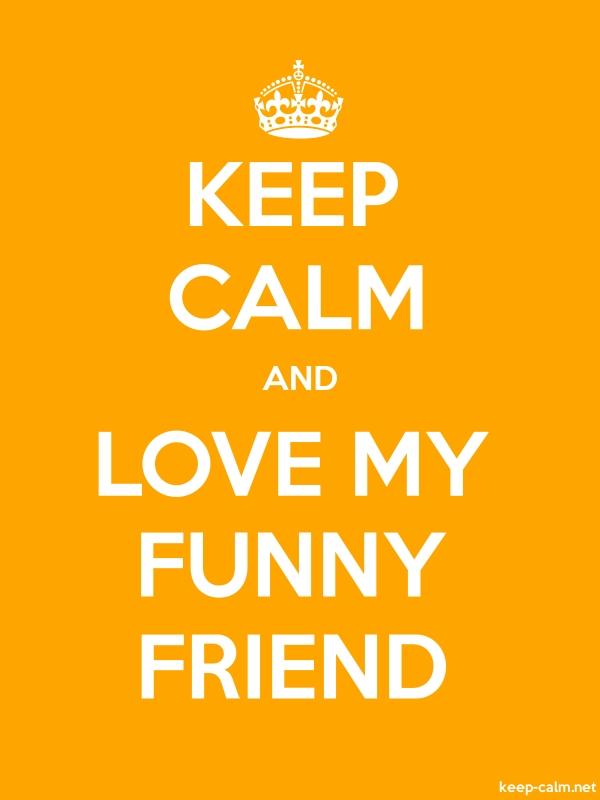 KEEP CALM AND LOVE MY FUNNY FRIEND - white/orange - Default (600x800)