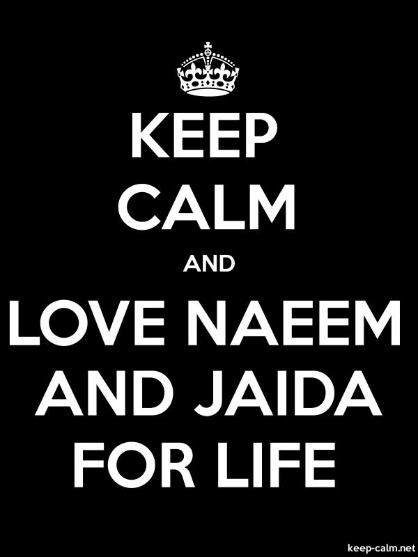 KEEP CALM AND LOVE NAEEM AND JAIDA FOR LIFE - white/black - Default (600x800)
