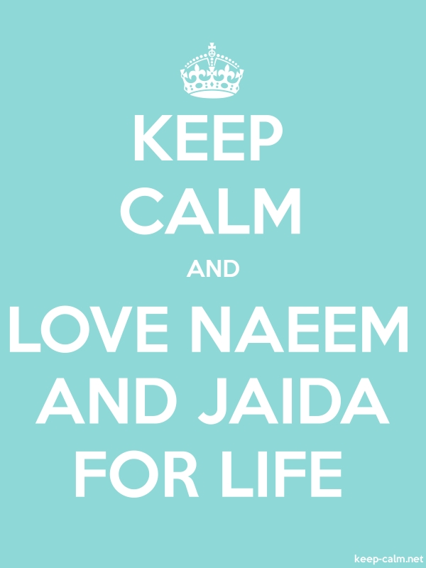 KEEP CALM AND LOVE NAEEM AND JAIDA FOR LIFE - white/lightblue - Default (600x800)