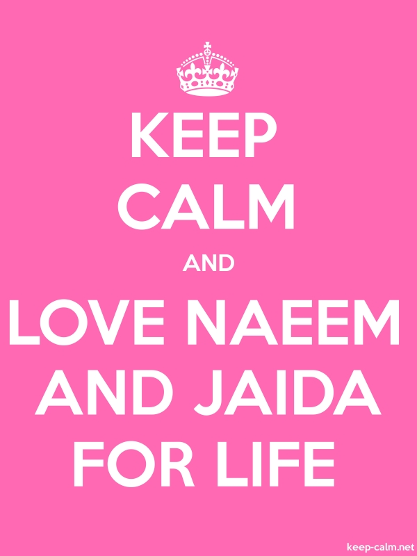 KEEP CALM AND LOVE NAEEM AND JAIDA FOR LIFE - white/pink - Default (600x800)
