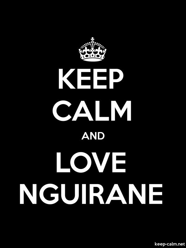 KEEP CALM AND LOVE NGUIRANE - white/black - Default (600x800)