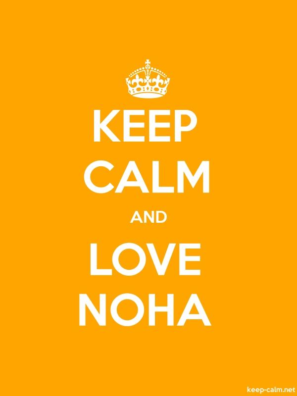 KEEP CALM AND LOVE NOHA - white/orange - Default (600x800)