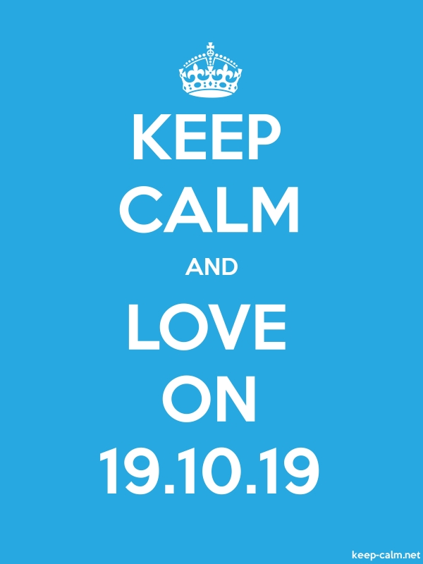 KEEP CALM AND LOVE ON 19.10.19 - white/blue - Default (600x800)