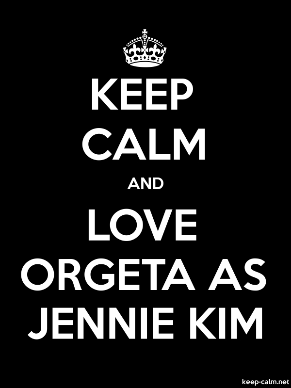 KEEP CALM AND LOVE ORGETA AS JENNIE KIM - white/black - Default (600x800)