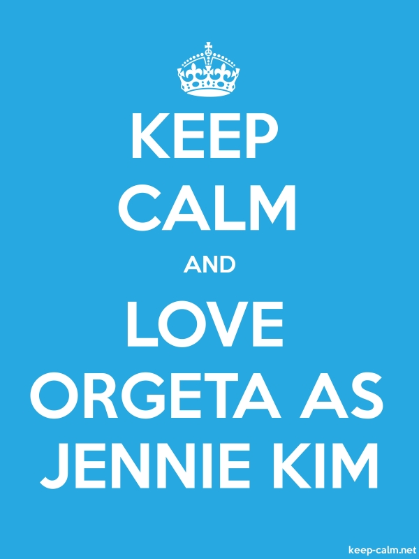 KEEP CALM AND LOVE ORGETA AS JENNIE KIM - white/blue - Default (600x800)