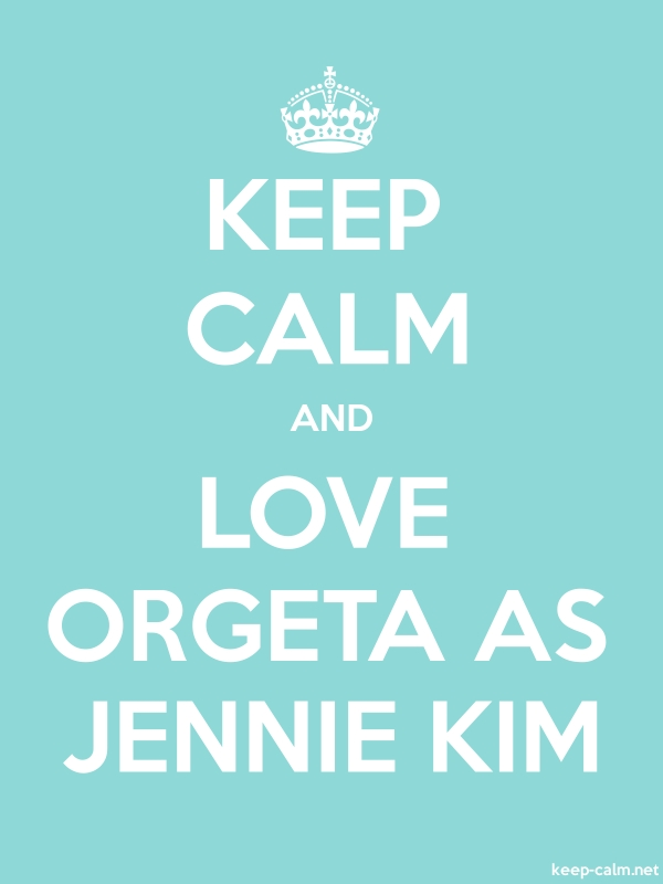 KEEP CALM AND LOVE ORGETA AS JENNIE KIM - white/lightblue - Default (600x800)