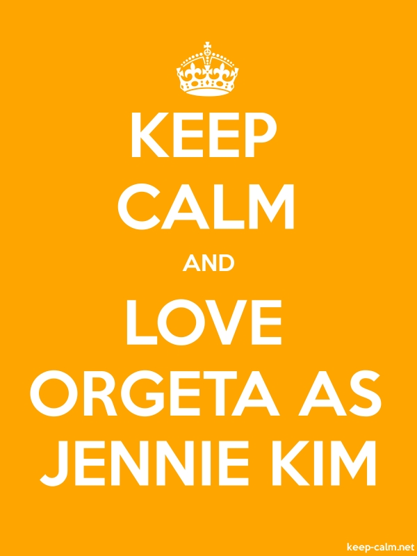 KEEP CALM AND LOVE ORGETA AS JENNIE KIM - white/orange - Default (600x800)