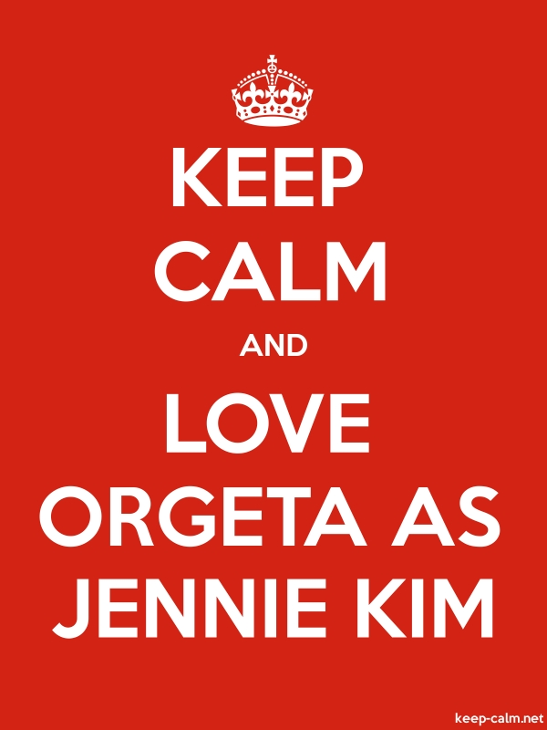 KEEP CALM AND LOVE ORGETA AS JENNIE KIM - white/red - Default (600x800)