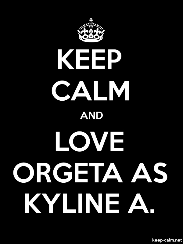 KEEP CALM AND LOVE ORGETA AS KYLINE A. - white/black - Default (600x800)