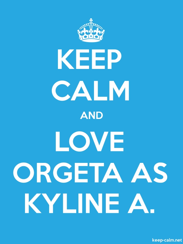 KEEP CALM AND LOVE ORGETA AS KYLINE A. - white/blue - Default (600x800)
