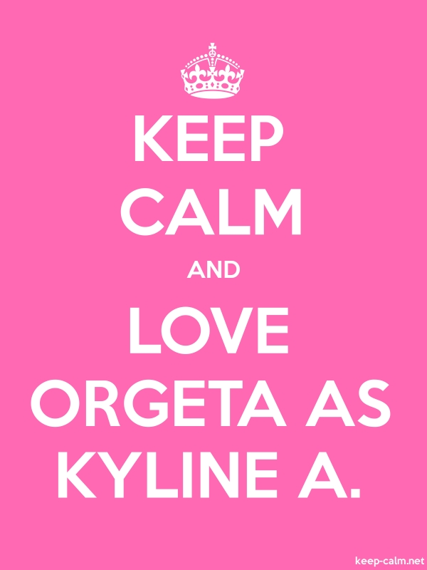 KEEP CALM AND LOVE ORGETA AS KYLINE A. - white/pink - Default (600x800)