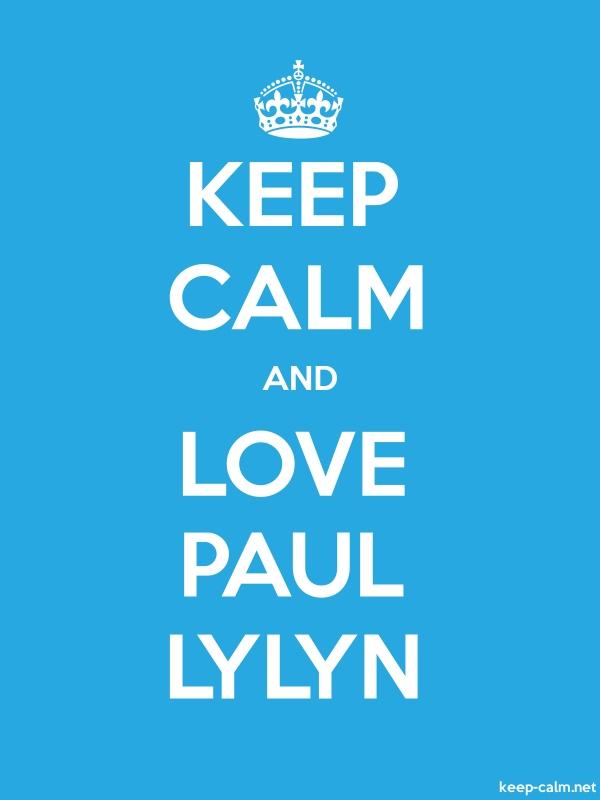 KEEP CALM AND LOVE PAUL LYLYN - white/blue - Default (600x800)