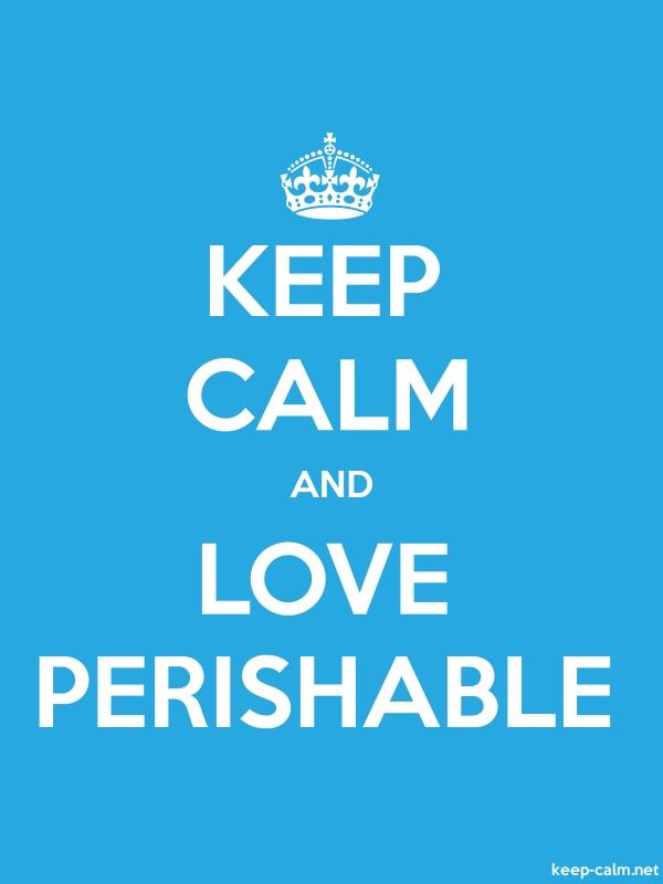 KEEP CALM AND LOVE PERISHABLE - white/blue - Default (600x800)