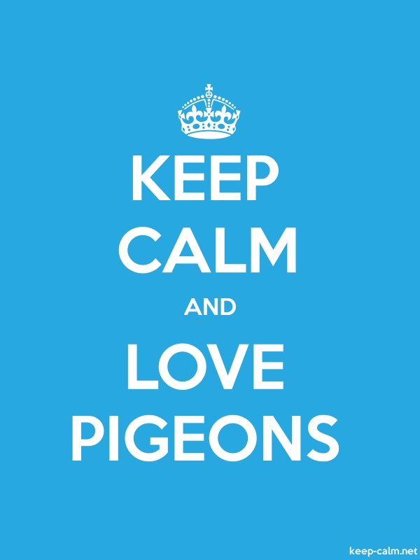 KEEP CALM AND LOVE PIGEONS - white/blue - Default (600x800)